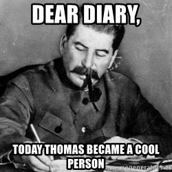 Dear Diary - dear diary, today thomas became a cool person