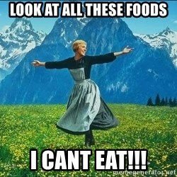 Look at all the things - look at all these foods i cant eat!!!