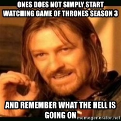 one doesn't simply - ones does not simply start watching game of thrones season 3  and remember what the hell is going on