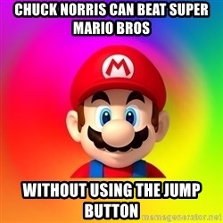 Mario Says - chuck norris can beat super mario bros without using the jump button
