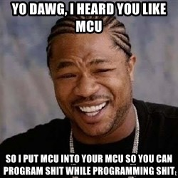 Yo Dawg - YO DAWG, I HEARD YOU LIKE MCU SO I PUT MCU INTO YOUR MCU SO YOU CAN PROGRAM SHIT WHILE PROGRAMMING SHIT