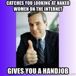 Good Guy Boss - Catches you looking at naked women on the internet  Gives you a handjob