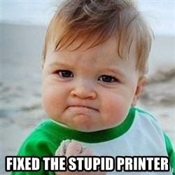 Victory Baby -  fixed the stupid printer
