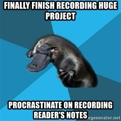 Podfic Platypus - finally finish recording huge project procrastinate on recording reader's notes