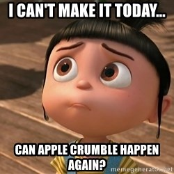 Despicable Me Agnes - I can't make it today... Can apple crumble happen again?