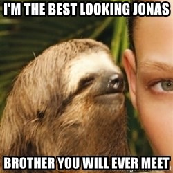 Whispering sloth - I'm the best looking jonas brother you will ever meet