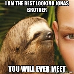 Whispering sloth - I am the best looking jonas brother you will ever meet