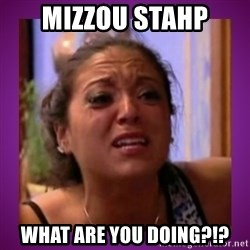 Stahp It Mahm  - MIZZOU STAHP What are you doing?!?