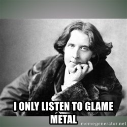 Oscar Wilde -  I ONLY LISTEN TO glame metal