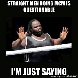 Mark Henry Reaction - Straight men doing MCM is questionable  I'm just saying