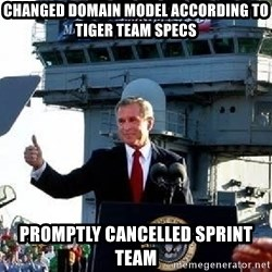 Bush Mission Accomplished - Changed Domain model according to Tiger Team specs Promptly cancelled sprint team