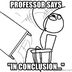 "Desk Flip Rage Guy - Professor Says ""In Conclusion..."""
