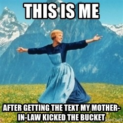 Sound Of Music Lady - this is me after getting the text my mother-in-law kicked the bucket