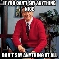 MR ROGERS HAPPY SWEATER - If you can't say anything nice don't say anything at all