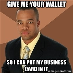Successful Black Man - GIVE ME YOUR WALLET SO I CAN PUT MY BUSINESS CARD IN IT