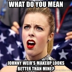 Ashley Wagner Shocker - What do you mean johnny weir's makeup looks better than mine?