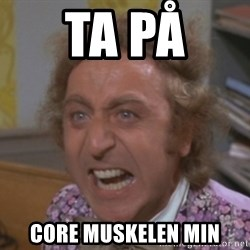 WillyWonkaFizzy - ta på  CORE muskelen min