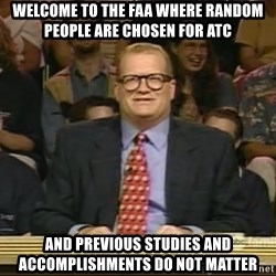 DrewCarey - WElcome to the faa where random people are chosen for atc and previous studies and accomplishments do not matter