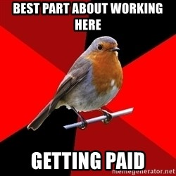Retail Robin - best part about working here getting paid