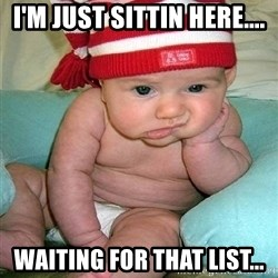 bored baby - I'm just sittin here.... waiting for that list...
