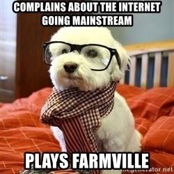 hipster dog - Complains about the internet going mainstream PLays Farmville