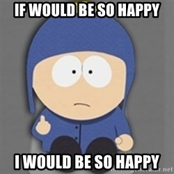 South Park Craig - IF WOULD BE SO HAPPY I WOULD BE SO HAPPY