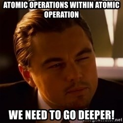 Inception Thiking - Atomic operations within Atomic Operation We need to go deeper!