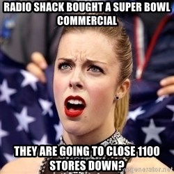 Ashley Wagner Shocker - radio shack bought a super bowl commercial they are going to close 1100 stores down?