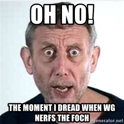 Michael Rosen  - Oh no! the moment i dread when WG nerfs the foch