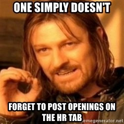 ODN - One simply doesn't Forget to post openings on the HR tab