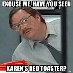 Milton's Red Stapler - Excuse me, Have you seen Karen's red toaster?