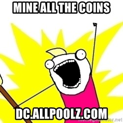 X ALL THE THINGS - Mine all the Coins dc.allpoolz.com