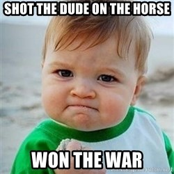 Victory Baby - shot the dude on the horse Won the War
