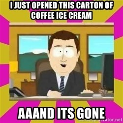 annd its gone - I just opened this carton of coffee ice cream aaand its gone