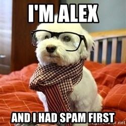 hipster dog - I'm Alex And I had spam first