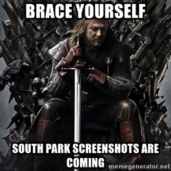 Eddard Stark - Brace yourself South Park Screenshots are coming