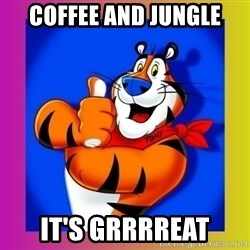 Tony The Tiger - coffee and jungle it's grrrreat