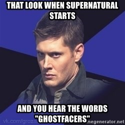 """Грозный Dean Winchester - That look when Supernatural starts and you hear the words """"Ghostfacers"""""""
