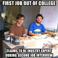 Naive Junior Creatives - first job out of college claims to be inustry expert during second job interview