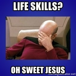 Picard facepalm  - Life SKILLS? OH Sweet jesus