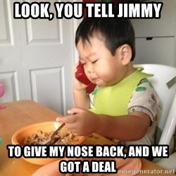 No Bullshit Business Baby - Look, you tell Jimmy To give my nose back, and we got a deal
