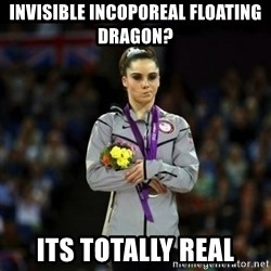 Unimpressed McKayla Maroney - Invisible incoporeal floating dragon? its totally real