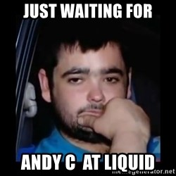 just waiting for a mate - just waiting for andy c  at liquid