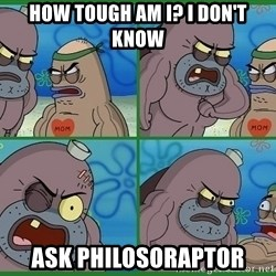 How tough are you - how tough am i? i don't know ask philosoraptor