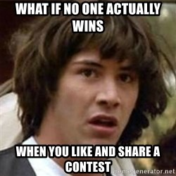 what if meme - what if no one actually wins when you like and share a contest
