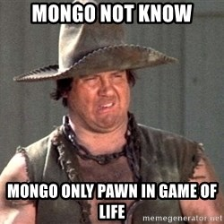 Mongo just pawn, in game of life - Imgur