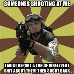 Arma 2 soldier - someones shooting at me i must report a ton of irrelevent shit about them, then shoot back