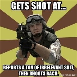 Arma 2 soldier - gets shot at... reports a ton of irrelevant shit, then shoots back.