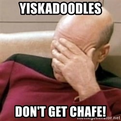 Face Palm - Yiskadoodles Don't get chafe!