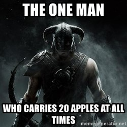 Scumbag Dovahkiin - The one man who carries 20 apples at all times